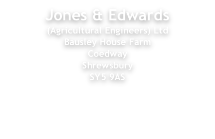 Jones & Edwards (Agricultural Engineers) Ltd Bausley House Farm Coedway Shrewsbury SY5 9AS